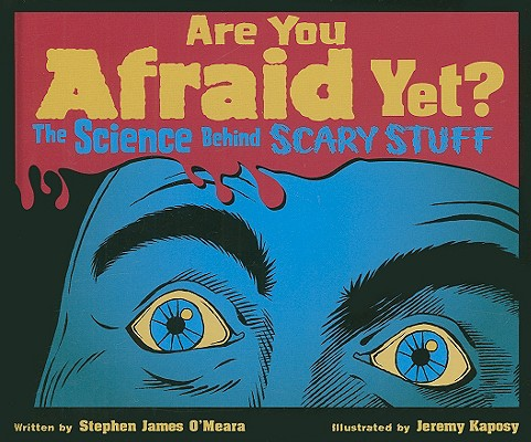 Are You Afraid Yet? By O'Meara, Stephen James/ Kaposy, Jeremy (ILT)